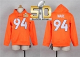 Youth Nike Broncos #94 DeMarcus Ware Orange Super Bowl 50 Player NFL Hoodie